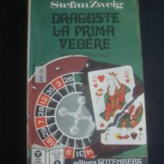 STEFAN ZWEIG - DRAGOSTE LA PRIMA VEDERE * GUY DE MAUPASSANT - O POVESTE DE DRAGOSTE ;A SFARSIT DE SECOL, 1992