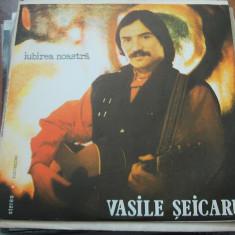 VASILE SEICARU IUBIREA NOASTRA, VINIL IMPECABIL . - Muzica Folk