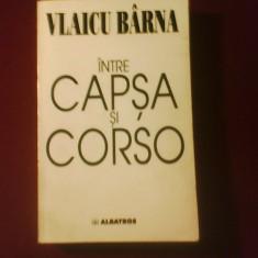 Vlaicu Barna Intre Capsa si Corso, editie princeps - Carte Editie princeps