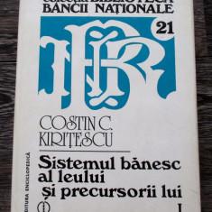 Sistemul banesc al leului si precursorii lui - Costin Kiritescu volumul I editia a doua - 1997 RARA