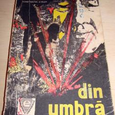 DIN UMBRA file din istoria razboiului secret - Vasile Filimon / Constantin Avram - Roman