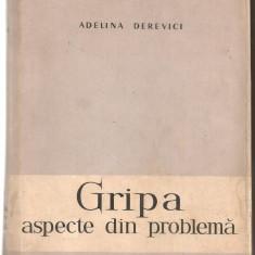 (C5358) GRIPA, ASPECTE DIN PROBLEMA DE ADELINA DEREVICI, EDITURA ACADEMIEI R.P.R., 1958, Alta editura