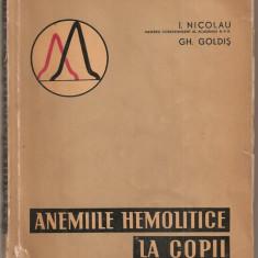 (C5345) ANEMIILE HEMOLITICE LA COPII DE I. NICOLAU SI GH. GOLDIS, EDITURA ACADEMIEI R.P.R., 1962, Alta editura