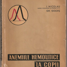(C5345) ANEMIILE HEMOLITICE LA COPII DE I. NICOLAU SI GH. GOLDIS, EDITURA ACADEMIEI R.P.R., 1962 - Carte Pediatrie