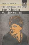 Pe urmele lui Ion Marin Sadoveanu, Autor: Mădălina Nicolau, Ed. Sport-Turism 1988