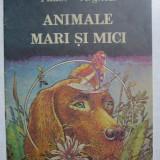 Tudor Arghezi - Animale Mari si Mici  (cu ilustratii)