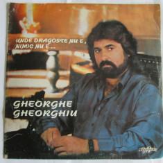 RAR! VINIL L.P. 1993 GHEORGHE GHEORGHIU UNDE DRAGOSTE NU E, NIMIC NU E... - Muzica Folk electrecord