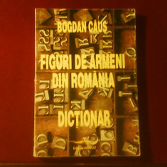 Bogdan Caus Figuri de armeni din Romania, editie princeps - Carte Editie princeps
