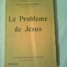 PROBLEME DE JESUS (Problema lui ISUS )  ~ CHARLES GUIGNEBERT - Prof. a la SORBONNE
