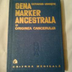 GENA MARKER ANCESTRALA SI ORIGINEA CANCERULUI ~ Dr. OCTAVIAN UDRISTE - Carte Oncologie