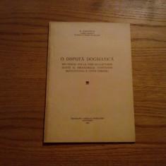 O DISPUTA DOGMATICA * Dositei Al Ierusalimului, C. Brancoveanu si A.Ivireanu - Carti bisericesti