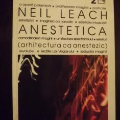 ANESTETICA - ARHITECTURA CA ANESTEZIC - NEIL LEACH - Carte Arhitectura