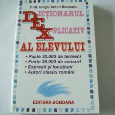 DICTIONARUL EXPLICATIV AL ELEVULUI - SERGIU ANTON BERCEANU - DEX