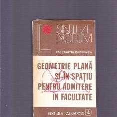 CONSTANTIN IONESCU -TICU -GEOMETRIE PLANA SI IN SPATIU PENTRU ADMITERE IN FACULTATE
