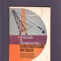 D. TEODORESCU -UTILAJUL SI TEHNOLOGIA CONSTRUCTIILOR METALICE - Carti Constructii