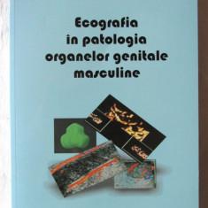 """ECOGRAFIA IN PATOLOGIA ORGANELOR GENITALE MASCULINE"", Victor Cauni / Cristian Persu, 2008. Tiraj 150 exemplare. Absolut noua - Carte Diagnostic si tratament"