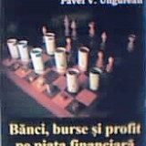 Pavel Ungureanu - Banci, burse si profite pe piata financiara