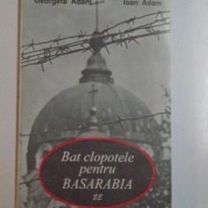 BAT CLOPOTELE PENTRU BASARABIA de GEORGETA ADAM, IOAN ADAM, 1995 - Istorie