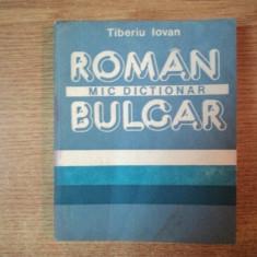MIC DICTIONAR ROMAN - BULGAR de TIBERIU IOVAN, Bucuresti 1988, EDITIA DE BUZUNAR - Carte in alte limbi straine