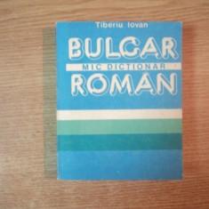 MIC DICTIONAR BULGAR - ROMAN de TIBERIU IOVAN, Bucuresti 1988, EDITIA DE BUZUNAR - Carte in alte limbi straine