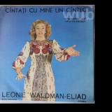 Leonie Waldman-Eliad, Cantati cu mine un cantec-recital de cantece populare evreiesti; disc vinil/vinyl Electrecord, ST-EPE 01965; stare impecabila!
