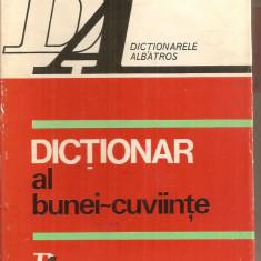 (C5462) DICTIONAR AL BUNEI-CUVIINTE . MAXIME SI PROVERBE SELECTATE SI ORDONATE DE GH. PASCHIA, EDITURA ALBATROS, 1973