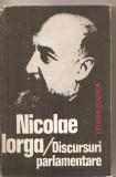 (C5467) DISCURSURI PARLAMENTARE DE NICOLAE IORGA, EDITURA POLITICA, 1981