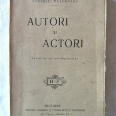 """AUTORI SI ACTORI. Pagini de critica dramatica"", Corneliu Moldovanu, 1920, Alta editura"