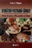 Afumaturi - Pastrama - Carnati | Franz S. Wagner | Editura Mast, Alta editura