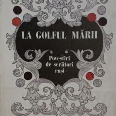 LA GOLFUL MARII - POVESTIRI DE SCRIITORI RUSI