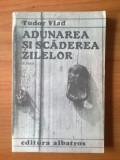 K4 Tudor Vlad - ADUNAREA SI SCADEREA ZILELOR, Alta editura, 1988, Vlad Roman