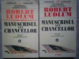 ROBERT LUDLUM--MANUSCRISUL LUI CHANCELLOR 2 VOL.C14 /721, Alta editura, 1995