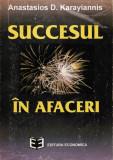 Succesul in afaceri - de Anastasios D. Karayiannis  Editura Economica, 1995  206 pagini