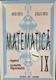 MATEMATICA CLASA A IX-A ALGEBRA GEOMETRIE TRIGONOMETRIE - M. Burtea, G. Burtea, Clasa 9, Alta editura