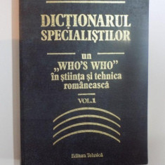 DICTIONARUL SPECIALISTILOR UN WHO'S WHO IN STIINTA SI TEHNICA ROMANEASCA, VOL. I, ED. I - Carti Mecanica