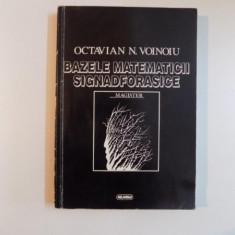 BAZELE MATEMATICII SIGNADFORASICE de OCTAVIAN NICOLAE VOINOIU, 1996 - Carte Matematica