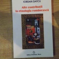 ALTE CONTRIBUTII LA ETNOLOGIA ROMANEASCA de IORDAN DATCU, Bucuresti 2005 - Carte Fabule