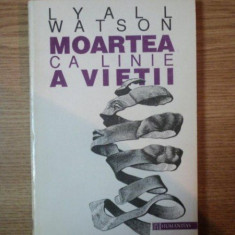 MOARTEA CA LINIE A VIETII de LYALL WATSON, 1994 - Carte ezoterism