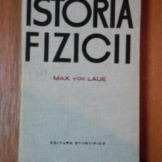 ISTORIA FIZICII de MAX VON LAUE, 1965 - Carte Matematica