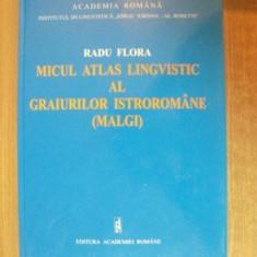 MICUL ATLAS LINGVISTIC AL GRAIURILOR ISTROROMANE (MALGI) de RADU FLORA 2003 - Carte Fabule