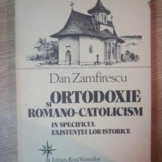 ORTODOXIE SI ROMANO-CATOLICISM IN SPECIFICUL EXISTENTEI LOR ISTORICE de DAN ZAMFIRESCU, Bucuresti 1992 - Istorie