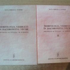 MORFOLOGIA VERBULUI IN DACOROMANA VECHE (SECOLELE AL XVI-LEA - AL XVII-LEA) de DANA-MIHAELA ZAMFIR, VOL. I-II 2005 - Carte Fabule