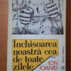 INCHISOAREA NOASTRA CEA DE TOATE ZILELE- ION IOANID- VOL.II - Istorie