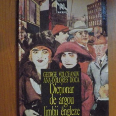 DICTIONAR DE ARGOU AL LIMBII ENGLEZE de GEORGE VOLCEANOV, ANA-DOLORES DOCA 1995 - Carte in alte limbi straine