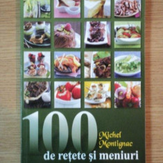 100 DE RETETE SI MENIURI de MICHEL MONTIGNAC, 2009 - Carte Retete traditionale romanesti