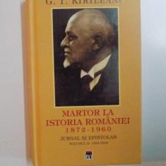 MARTOR LA ISTORIA ROMANIEI 1872-1960. JURNAL SI EPISTOLAR, VOL II: 1915-1918 de G.T. KIRILEANU 2013 - Istorie