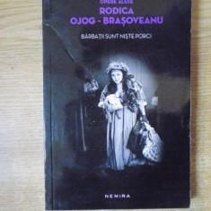 OPERE ALESE, BARBATII SUNT NISTE PORCI de RODICA OJOG BRASOVEANU, 2014 - Roman