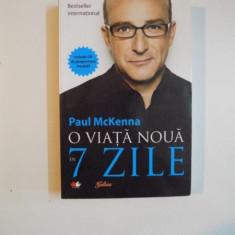 O VIATA NOUA IN 7 ZILE de PAUL MCKENNA, 2011 CONTINE CD - Carte Psihologie