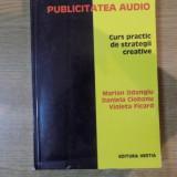 PUBLICITATEA AUDIO, CURS PRACTIC DE STRATEGII CREATIVE de MARIAN ODANGIU, DANIELA CIOBANU, VIOLETA FICARD, Timisoara 1997 - Carte Psihologie
