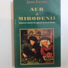 AUR SI MIRODENII, NASTEREA OMULUI DE AFACERI IN EVUL MEDIU de JEAN FAVIER, 2001 - Carte Marketing